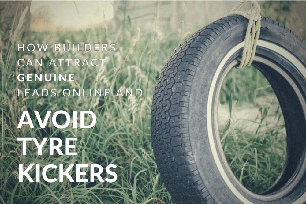 How builders can attract genuine leads online and avoid tyre kickers